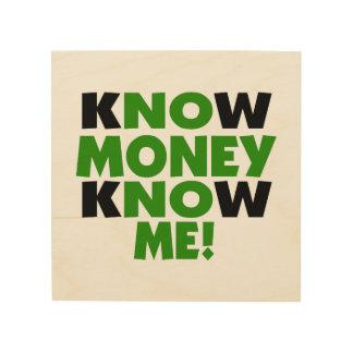 Wissen Sie, dass Geld mich kennen Holzleinwand