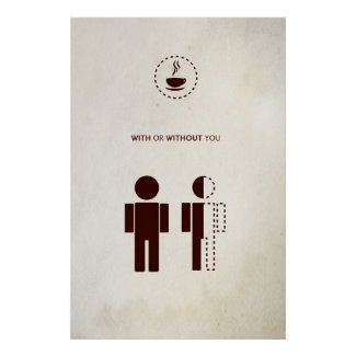 With or Without You - Qualen eines Kafeejunkies Plakate