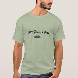 Wo Power u. Gehirn… vereinigen T-Shirt