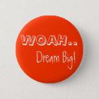 WOAH. , Traum groß! Runder Button 5,1 Cm