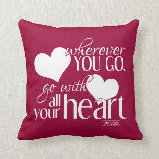 Wohin Sie gehen, gehen Sie mit Ihrem ganzem Herzen Kissen