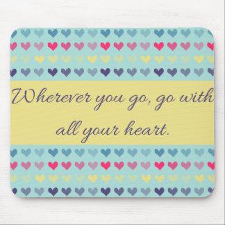 Wohin Sie gehen, gehen Sie mit Ihrem Herzen Mousepad