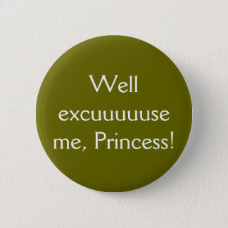 Wohles excuuuuuse ich, Prinzessin! - Der Knopf! Runder Button 5,7 Cm