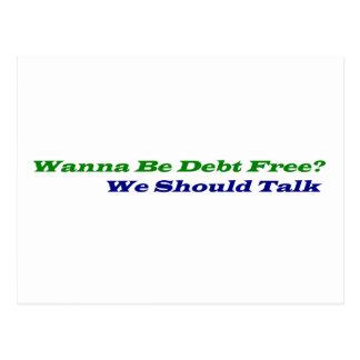 Wollen Sie, um die freien Schulden zu sein? Postkarte