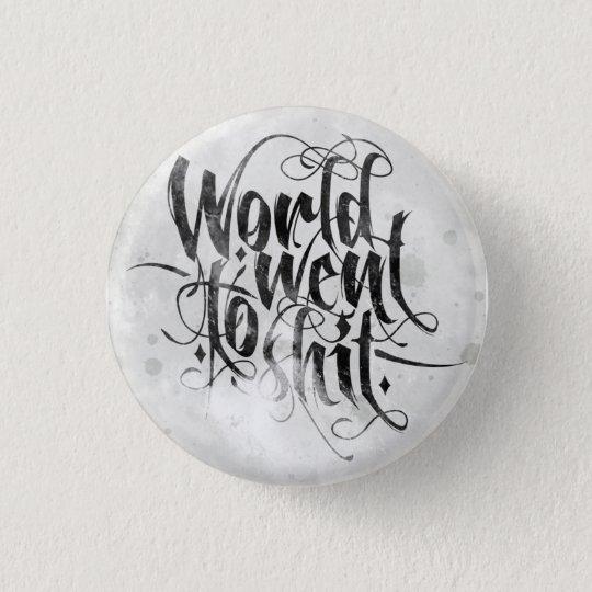World Went To Shit Runder Button 3,2 Cm