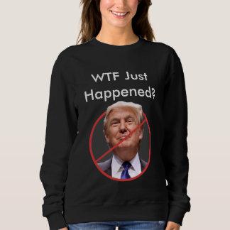 WTF geschah gerade? Trumpf gewählt Sweatshirt