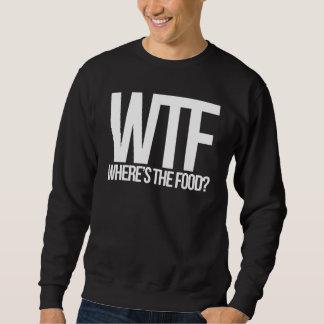 WTF, wo die Nahrung ist Sweatshirt