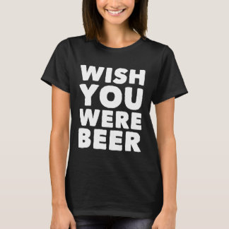 Wunsch waren Sie Bier T-Shirt
