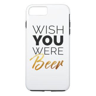 Wünschen Sie, dass Ihre Bier waren iPhone 8 Plus/7 Plus Hülle