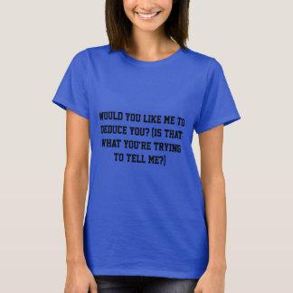 Wurde Sie mögen mich Sie ableiten? T-Shirt