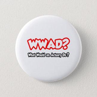WWAD…, was ein Versicherungsmathematiker tun Runder Button 5,1 Cm