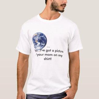 … Yea… habe ich ein Bild Ihrer Mammas… T-Shirt