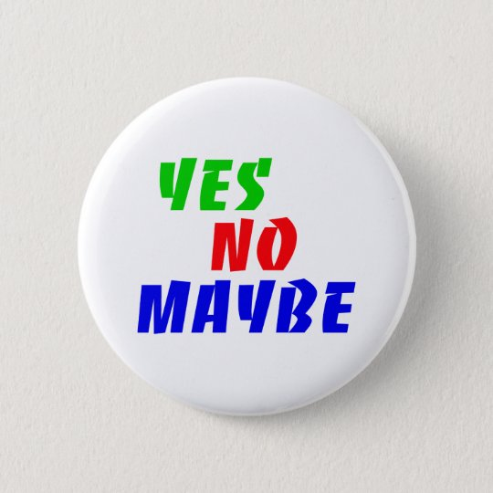 yes no maybe runder button 5,7 cm