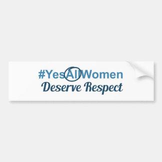 #YesAllWomen verdienen Respekt Autoaufkleber