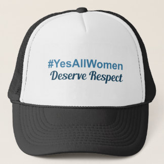 #YesAllWomen verdienen Respekt Truckerkappe