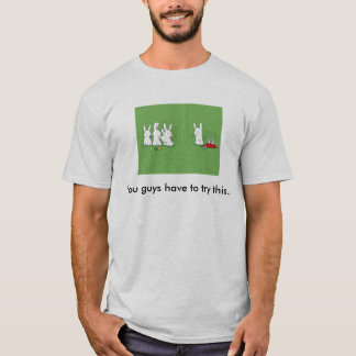 You_Have_to_Try_This_Guysy19Detail, Sie Typen ha… T-Shirt