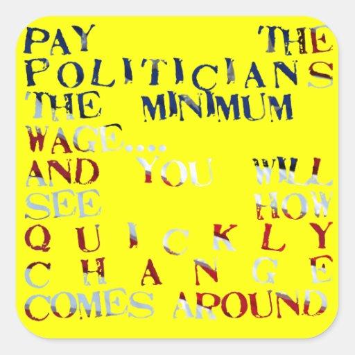 Zahlen Sie den Politikern den Mindestlohn… Aufkleb Quadrataufkleber