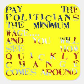Zahlen Sie den Politikern den Mindestlohn… Quadrat-Aufkleber