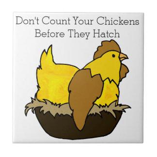 Zählen Sie nicht Ihre Hühner, bevor sie ausbrüten Fliese