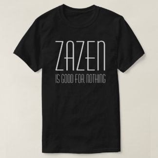 Zazen ist für nichts buddhistische Zen-Meditation T-Shirt