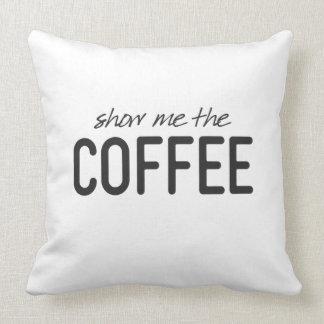 Zeigen Sie mir den Kaffee lustiger Druck Kissen