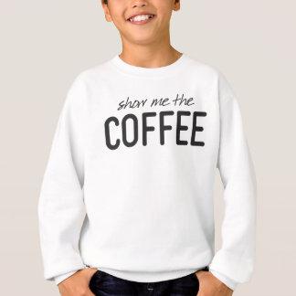 Zeigen Sie mir den Kaffee lustiger Druck Sweatshirt