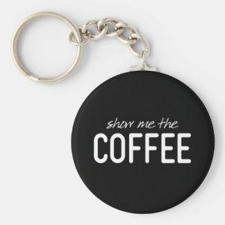 Zeigen Sie mir den Kaffee lustiger Zitat-Druck Schlüsselanhänger