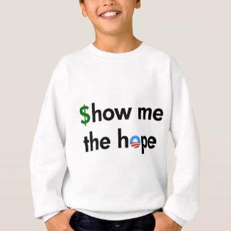 zeigen Sie mir die Hoffnung Sweatshirt