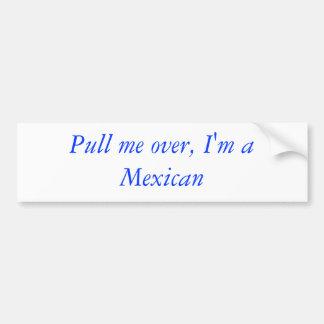 Ziehen Sie mich vorbei, ich sind ein Mexikaner Autoaufkleber