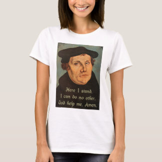 Zitat Martins Luther, hier, das ich stehe T-Shirt