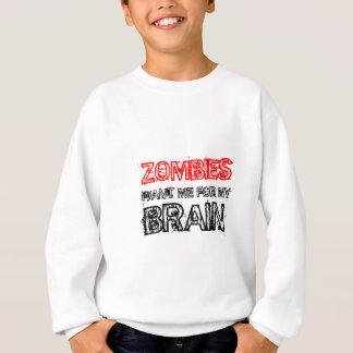 Zombies wollen mich für mein Gehirn Sweatshirt