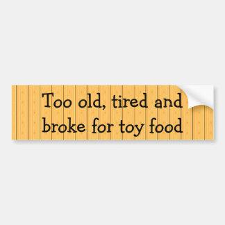 Zu alt, müde und brach für Spielzeugnahrung Autoaufkleber