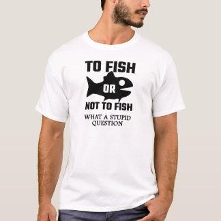 Zu eine welche dumme Frage fischen oder nicht T-Shirt