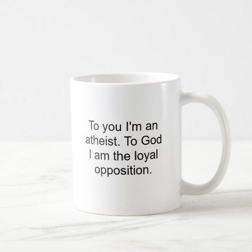 Zu Ihnen bin ich ein Atheist Teetasse