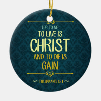 Zu Live ist Christus - Philippians-1:21 Keramik Ornament