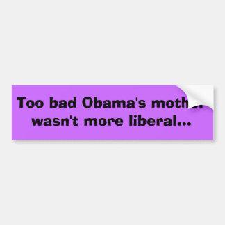 Zu schlechten Obamas Mutter war nicht… liberaler Autoaufkleber