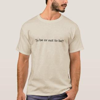 Zu sein oder nicht T-Shirt