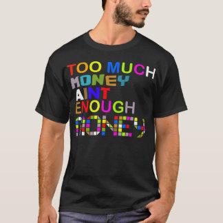 Zu viel Geld Aint genug. -- T - Shirt