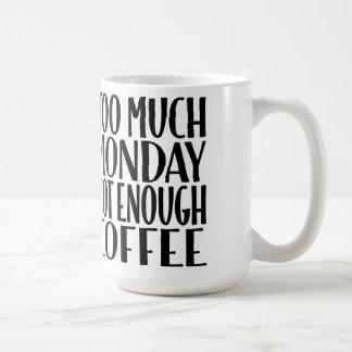 Zu viel Montag nicht genügend Kaffee-Tasse des Tasse