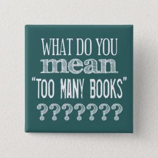 Zu viele Bücher - verfügbar in allen Farben Quadratischer Button 5,1 Cm