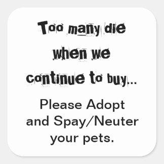 Zu viele die… bitte adoptieren, Spay/sächliche Quadrat-Aufkleber