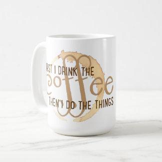 """""""Zuerst trinke ich den Kaffee, dann, das ich tue Kaffeetasse"""