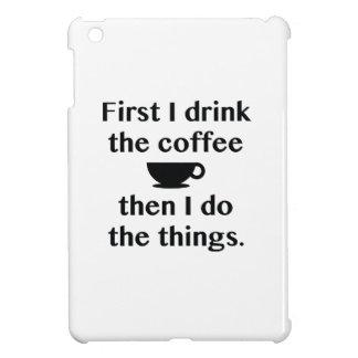 Zuerst trinke ich den Kaffee iPad Mini Hülle