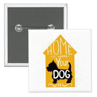 Zuhause ist, wo der Hund ist Quadratischer Button 5,1 Cm