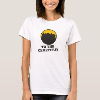 Zum Friedhof! T-Shirt
