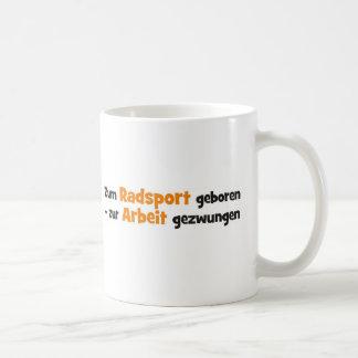 Zum Radsport geboren zur Arbeit gezwungen Kaffee Tasse