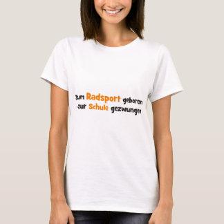 Zum Radsport geboren zur Schule gezwungen T-Shirt