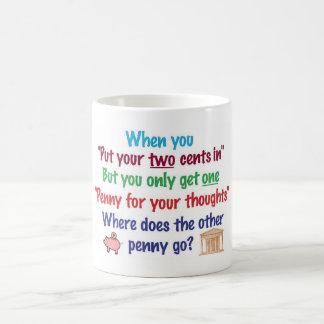Zwei Cents herein, Penny für Ihre Gedanken Kaffeetasse